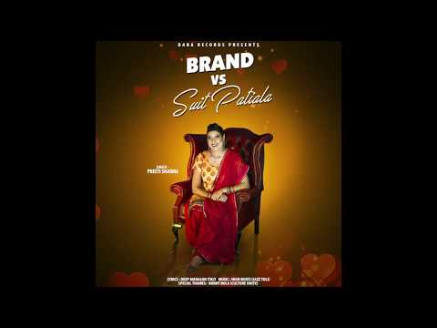 Brand vs Suit Patiala - Latest Punjabi Song 2018 - Preeti Sharma Uk