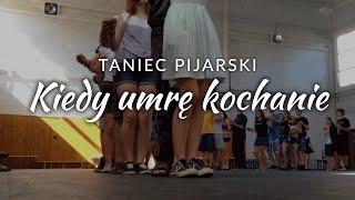 Taniec pijarski – Kiedy umrę kochanie