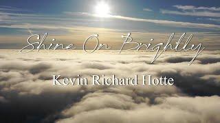 Kevin Richard Hotte - Shine On Brightly