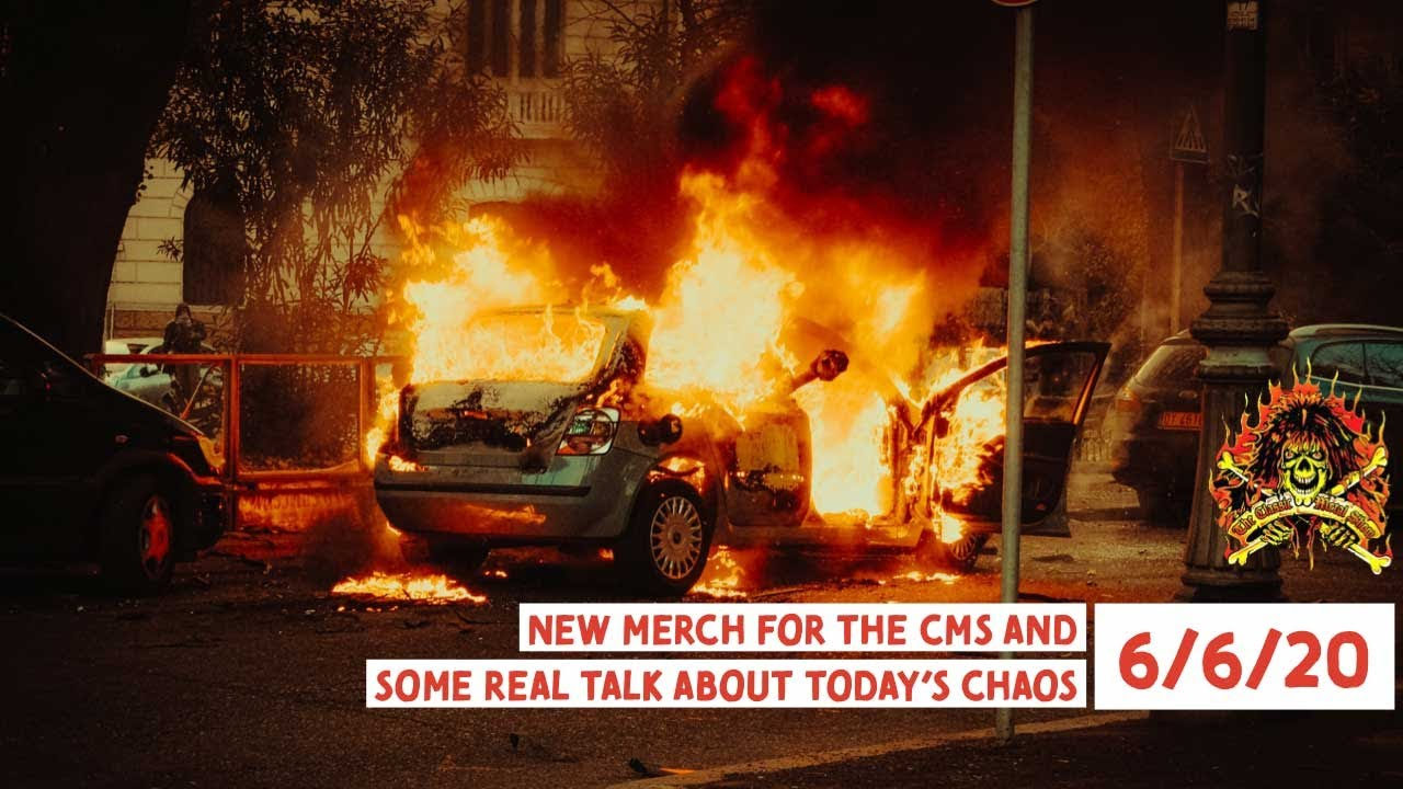 New Merch For The CMS And Some Real Talk About Today's Chaos 6 6 20