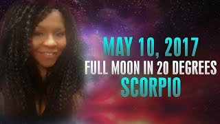FULL MOON IN SCORPIO MAY 10, 2017- HEAVY ENERGY BUT TRANSFORMATIONAL