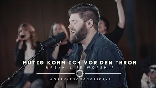 "Mutig komm ich vor den Thron - Cover ""Boldly I Approach"" / Urban Life Worship"