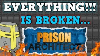 PRISON ARCHITECT IS A PERFECTLY BALANCED GAME WITH NO EXPLOITS - EVERYTHING IS BROKEN
