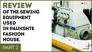 Review of the sewing equipment used in Paukshte Fashion House.