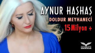 Aynur Haşhaş - Doldur Meyhaneci (Official Video)