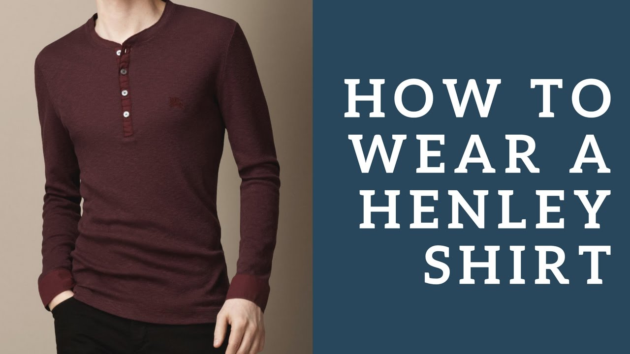Ways To Wear The 3 Button Henley Shirt & How To Choose The ...
