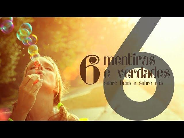 6 MENTIRAS E VERDADES - 6 de 6 - Deus só ama quem obedece