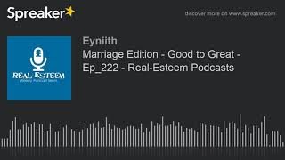 Marriage Edition - Good to Great - Ep_222 - Real-Esteem Podcasts