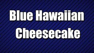 Blue Hawaiian Cheesecake - My3 Foods - Easy To Learn