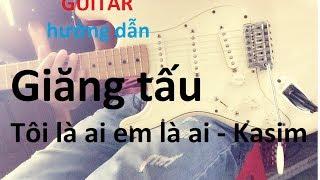 [Guitar] Hướng dẫn Tôi là ai em là ai - Kasim