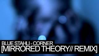 Blue Stahli - Corner [Mirrored Theory// REMIX]