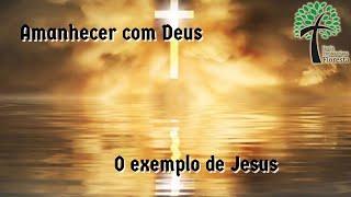 O exemplo de Jesus // Amanhecer com Deus // Igreja  Presbiteriana Floresta - GV