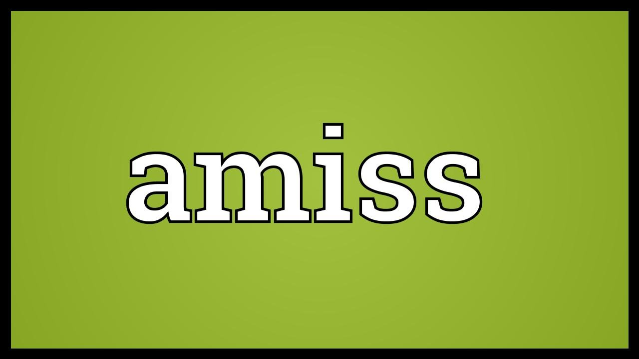 Lovely Amiss Meaning