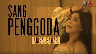 ANISA BAHAR - SANG PENGGODA ( Official Video Klip )