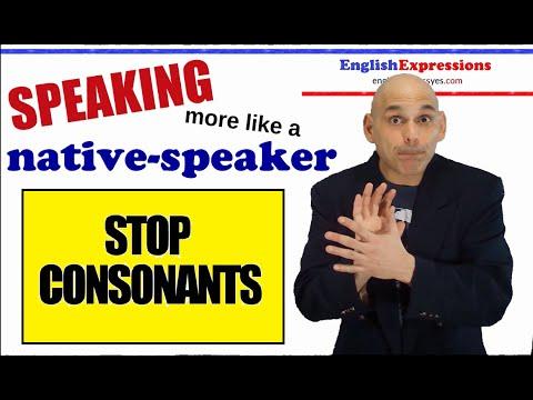 Stop Consonants: [p], [b]; [t], [d]; [k], [g]