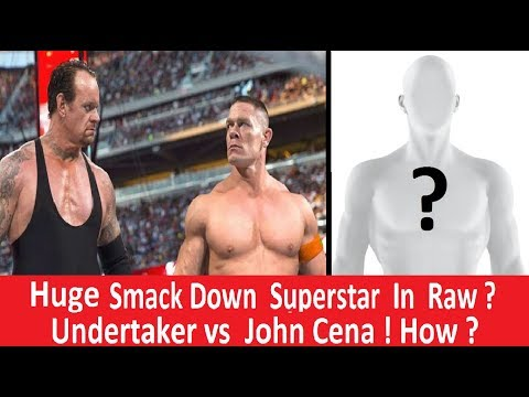 Huge Smack Down Superstar In Raw ( Draft ) ? How The Undertaker vs John Cena Will Started ?
