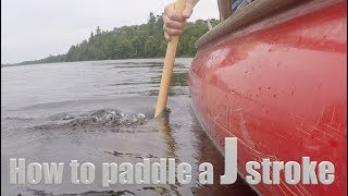 Canoe 101 How to paddle a J stroke