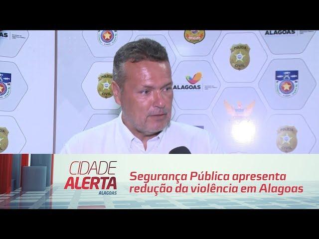 Segurança Pública apresenta redução da violência em Alagoas
