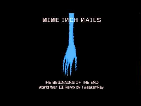 Nine Inch Nails - The Beginning Of The End (Worldwar III ReMix by TweakerRay)