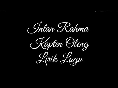 Intan Rahma -  Kapten Oleng -  Lirik