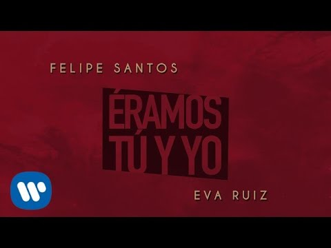 Felipe Santos - Éramos tú y yo Ft. Eva Ruiz (Audio Oficial)