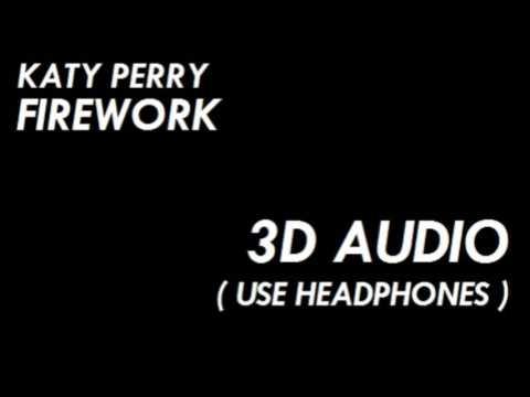 [3D AUDIO] Katy Perry - Firework (USE HEADPHONES!!!!) Must Listen