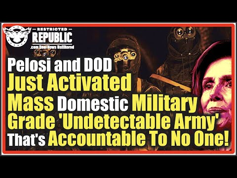Pelosi & DOD Just Activated Mass Domestic Military Grade 'Undetectable Army' Accountab