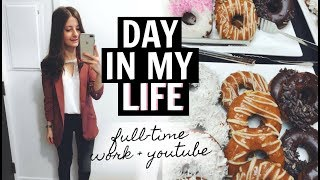 DAY IN MY LIFE   FULL-TIME JOB + YOUTUBER