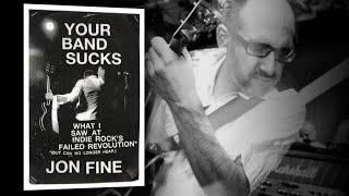 Your Band Sucks: Jon Fine on How the Indie Cultural Revolution Changed America