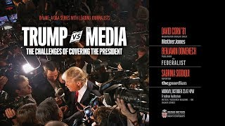 Trump versus the Media: The Challenges of Covering the President
