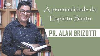 A personalidade do Espírito Santo - Pr. Alan Brizotti -  01-12-2019