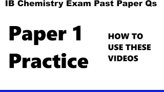ib chemistry exam past papers paper 1 practice sl hl how to use these videos