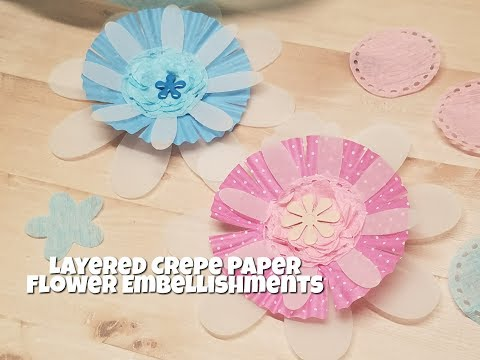 Layered Crepe Paper Flower Embellishments