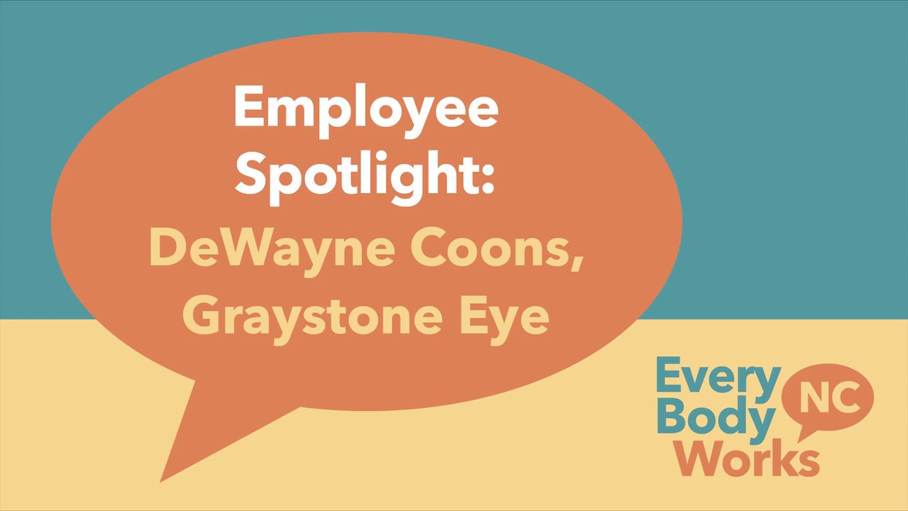 Everybody Works NC: Employee Spotlight: DeWayne Coons, Graystone Eye