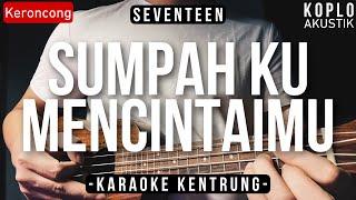 Sumpah Ku Mencintaimu (KARAOKE KENTRUNG + BASS) - Seventeen (Keroncong | Koplo Akustik | Ukulele)