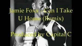 Jamie Foxx - Can I Take U Home (Capital C Remix)