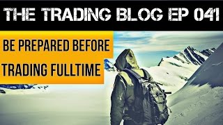The Trading Blog 041 (Live) - Be Prepared Before Trading Fulltime (Sounds starts at 2:35)