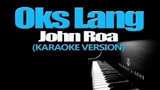 OKS LANG - John Roa (KARAOKE VERSION)