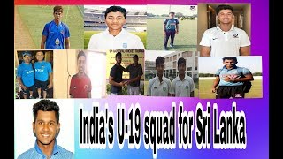 Players who are  selected in India's U-19 squad for Sri Lanka tour 2018