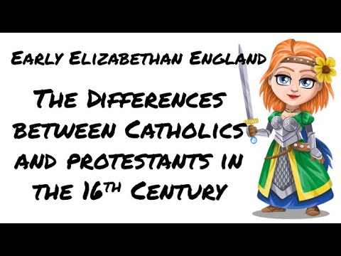 Early Elizabethan England: The difference between Catholics and Protestants
