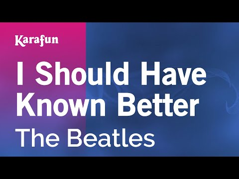 Karaoke I Should Have Known Better - The Beatles *