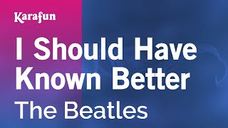I Should Have Known Better - The Beatles | Karaoke Version | KaraFun