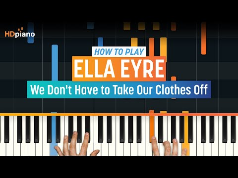 """How To Play """"We Don't Have to Take Our Clothes Off"""" by Ella Eyre 