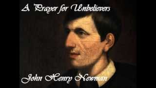 A Prayer for Unbelievers - John Henry Newman