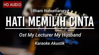 Ilham Nahumarury - Hati Memilih Cinta ost My Lecturer My Husband (Karaoke Akustik)