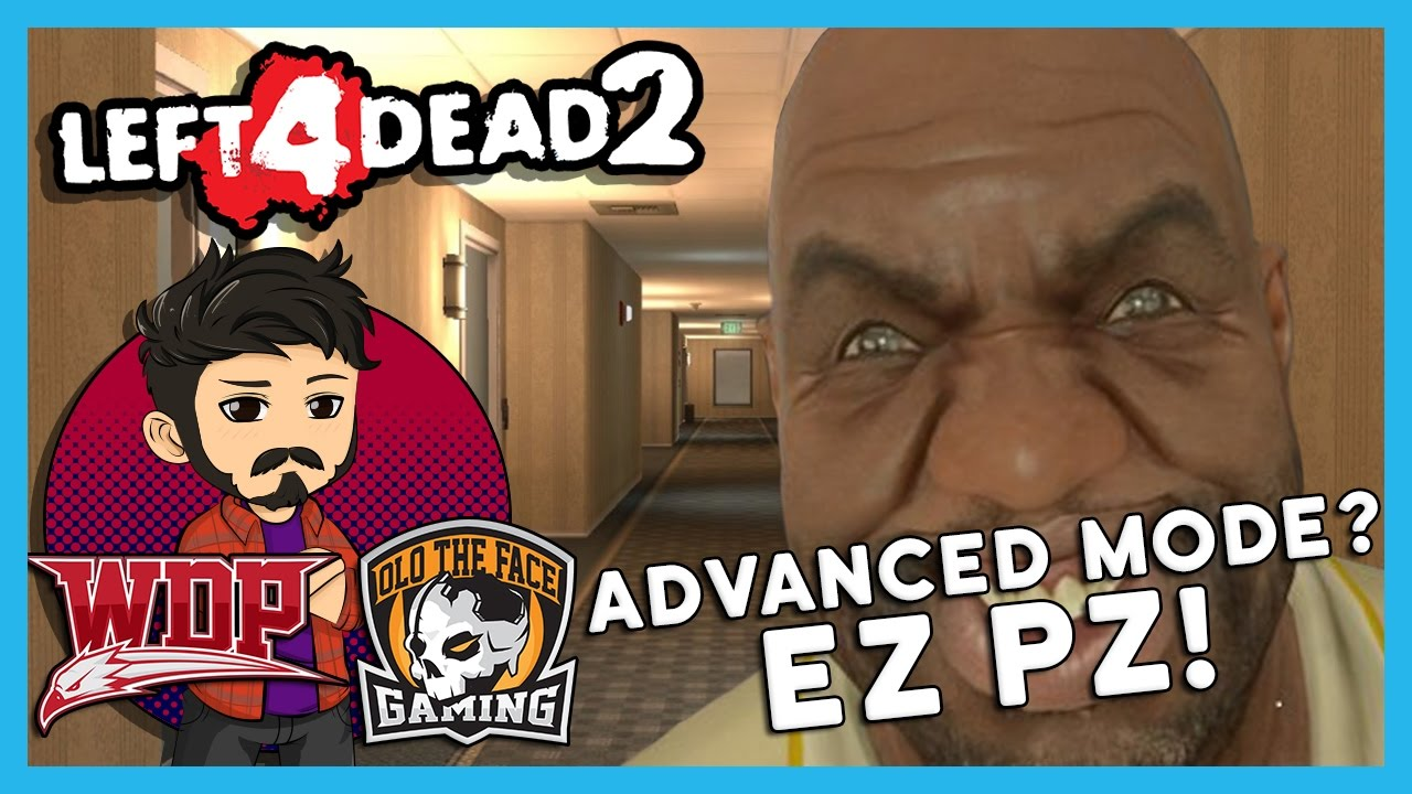 Advanced Mode? EZ PZ! | Left 4 Dead 2 (w/ WDP Gaming & The Face Gaming)