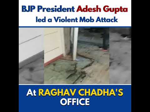Download BJP president adesh Gupta led a violent mob attack at Raghav chadha's office