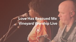 Vineyard Worship Live - Love Has Rescued Me - Casey Corum and Torri Baker