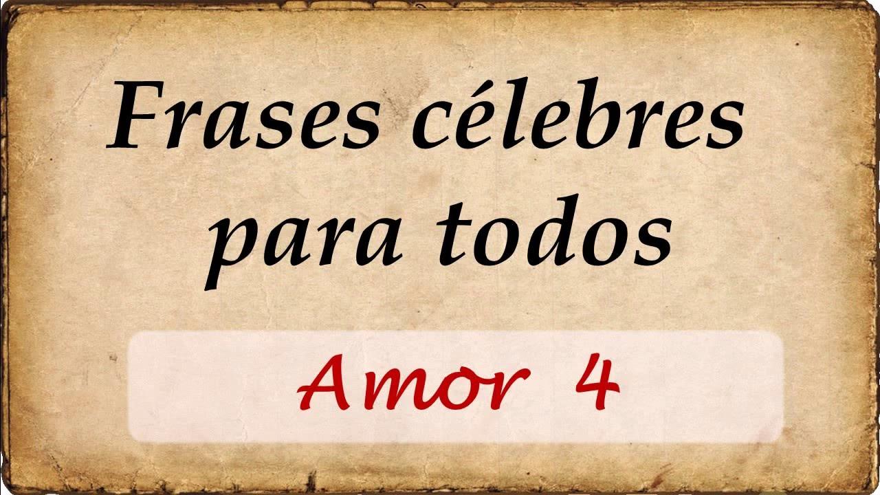 Frases Celebres Para Todos Sobre Amor 4 Youtube