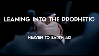 Leaning Into The Prophetic   Heaven to Earth AD